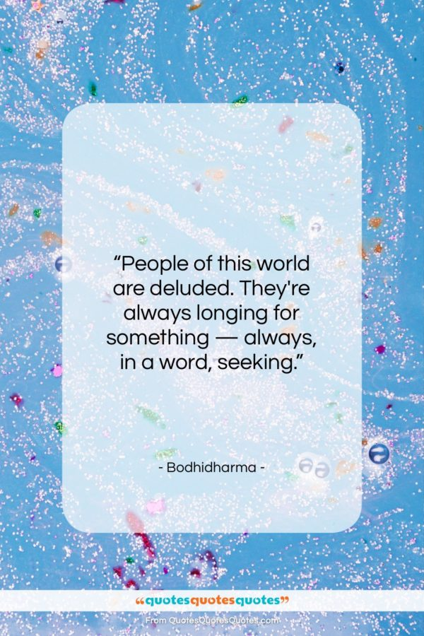 """Bodhidharma quote: """"People of this world are deluded. They're…""""- at QuotesQuotesQuotes.com"""