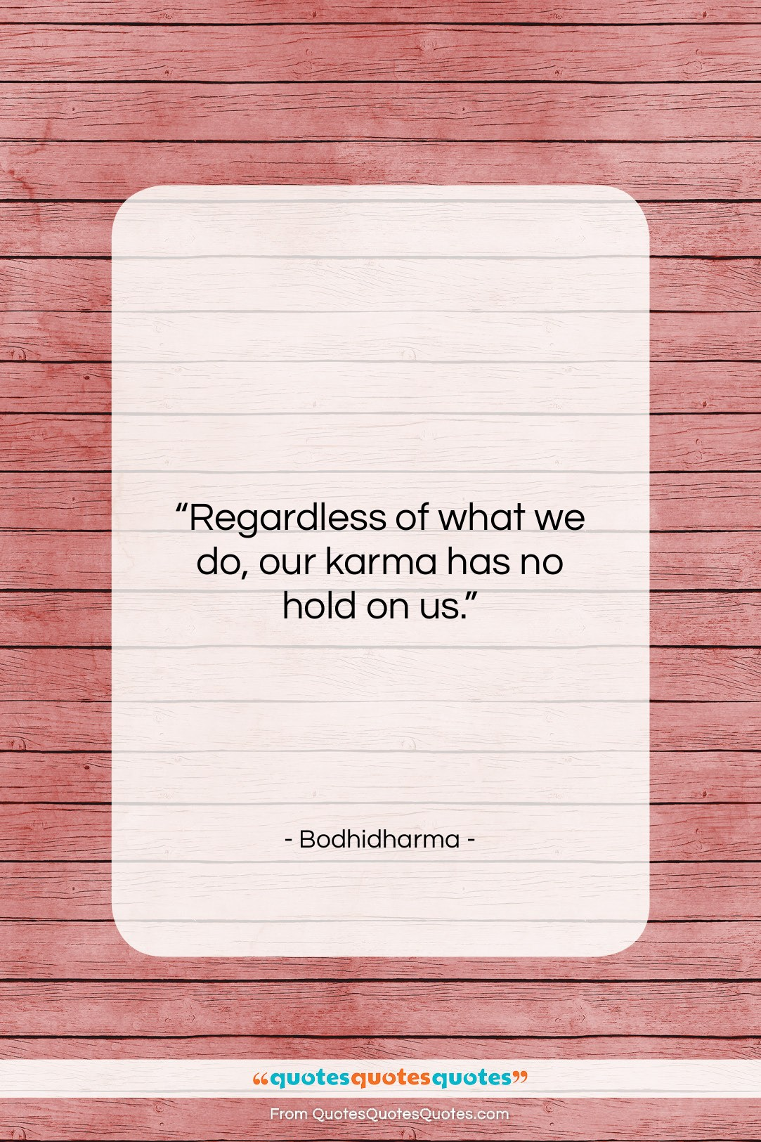 """Bodhidharma quote: """"Regardless of what we do, our karma…""""- at QuotesQuotesQuotes.com"""