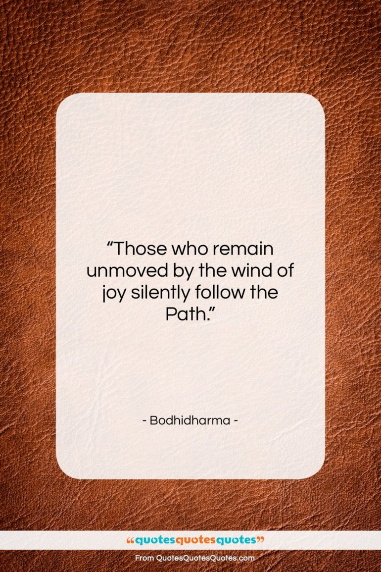 """Bodhidharma quote: """"Those who remain unmoved by the wind…""""- at QuotesQuotesQuotes.com"""