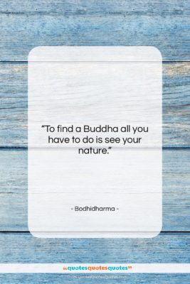 """Bodhidharma quote: """"To find a Buddha all you have…""""- at QuotesQuotesQuotes.com"""