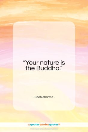 """Bodhidharma quote: """"Your nature is the Buddha…""""- at QuotesQuotesQuotes.com"""