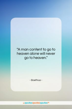 """Boethius quote: """"A man content to go to heaven…""""- at QuotesQuotesQuotes.com"""