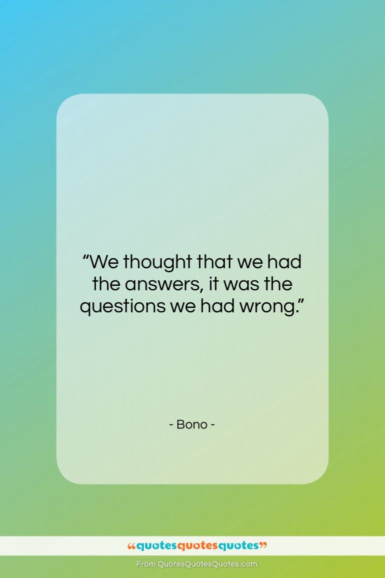 """Bono quote: """"We thought that we had the answers…""""- at QuotesQuotesQuotes.com"""