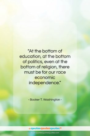 """Booker T. Washington quote: """"At the bottom of education, at the…""""- at QuotesQuotesQuotes.com"""