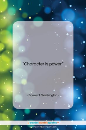 """Booker T. Washington quote: """"Character is power….""""- at QuotesQuotesQuotes.com"""