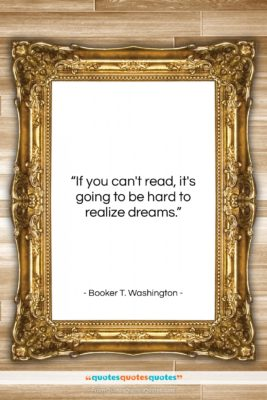 """Booker T. Washington quote: """"If you can't read, it's going to…""""- at QuotesQuotesQuotes.com"""
