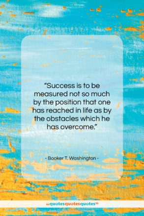 """Booker T. Washington quote: """"Success is to be measured not so…""""- at QuotesQuotesQuotes.com"""