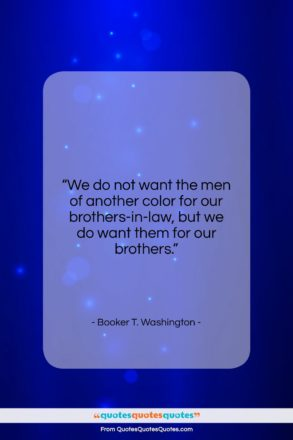 """Booker T. Washington quote: """"We do not want the men of…""""- at QuotesQuotesQuotes.com"""