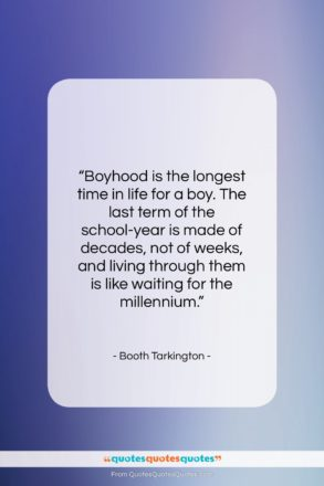 """Booth Tarkington quote: """"Boyhood is the longest time in life…""""- at QuotesQuotesQuotes.com"""