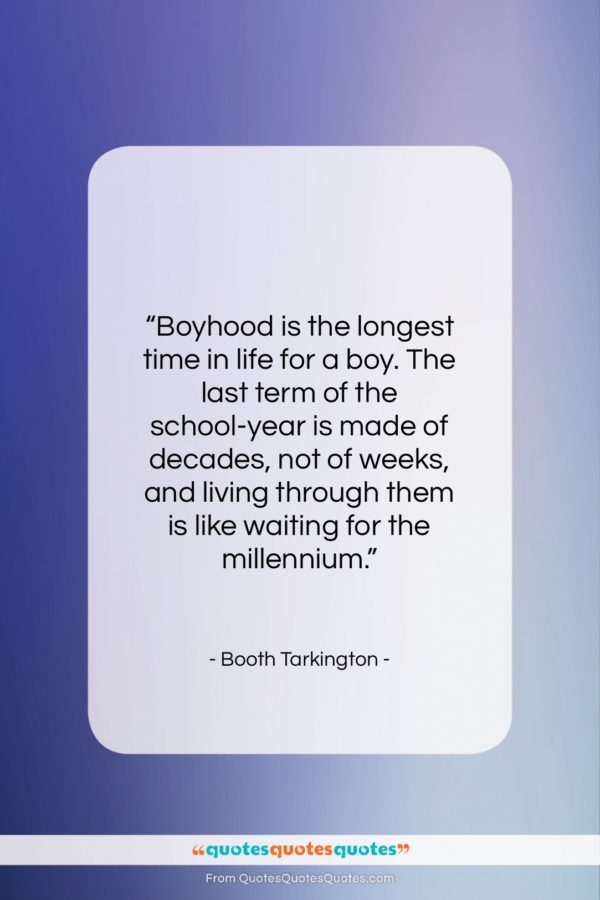 "Booth Tarkington quote: ""Boyhood is the longest time in life…""- at QuotesQuotesQuotes.com"