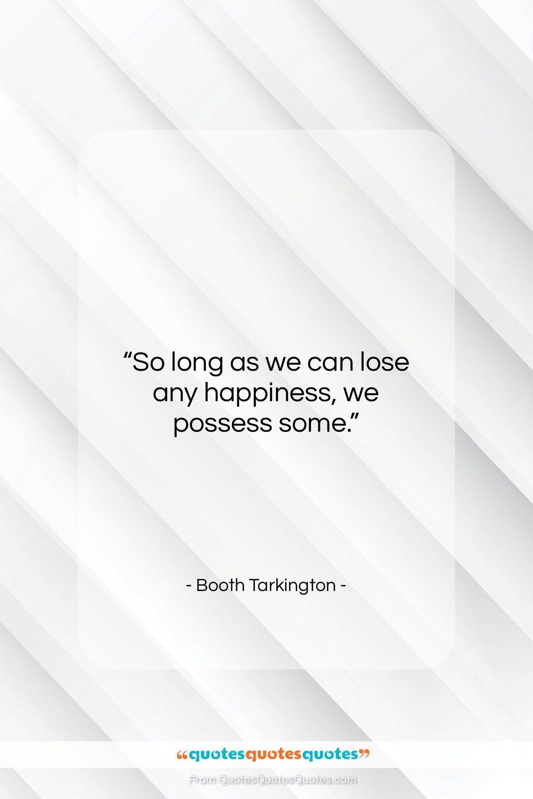 """Booth Tarkington quote: """"So long as we can lose any…""""- at QuotesQuotesQuotes.com"""