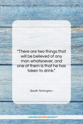 "Booth Tarkington quote: ""There are two things that will be…""- at QuotesQuotesQuotes.com"