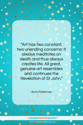 """Boris Pasternak quote: """"Art has two constant, two unending concerns:…""""- at QuotesQuotesQuotes.com"""