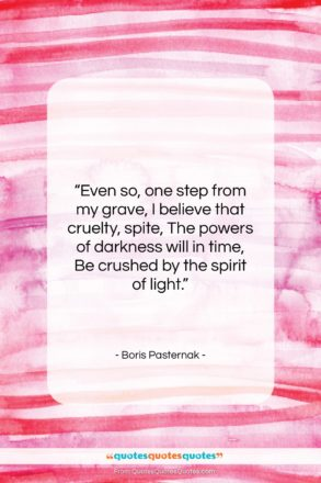 """Boris Pasternak quote: """"Even so, one step from my grave,…""""- at QuotesQuotesQuotes.com"""