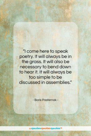 "Boris Pasternak quote: ""I come here to speak poetry. It…""- at QuotesQuotesQuotes.com"