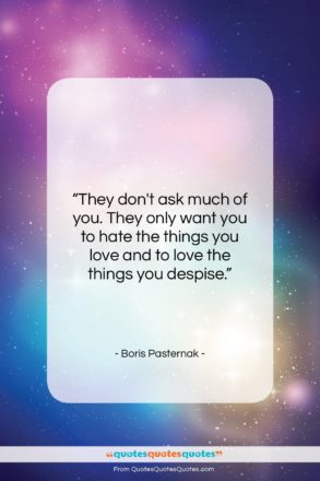 """Boris Pasternak quote: """"They don't ask much of you. They…""""- at QuotesQuotesQuotes.com"""