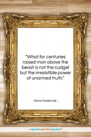 "Boris Pasternak quote: ""What for centuries raised man above the…""- at QuotesQuotesQuotes.com"