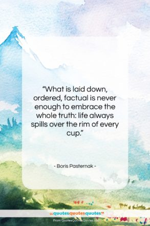 """Boris Pasternak quote: """"What is laid down, ordered, factual is…""""- at QuotesQuotesQuotes.com"""