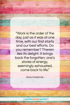 """Boris Pasternak quote: """"Work is the order of the day,…""""- at QuotesQuotesQuotes.com"""
