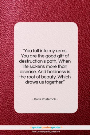 """Boris Pasternak quote: """"You fall into my arms. You are…""""- at QuotesQuotesQuotes.com"""