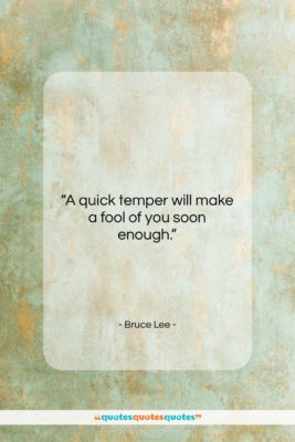 """Bruce Lee quote: """"A quick temper will make a fool…""""- at QuotesQuotesQuotes.com"""
