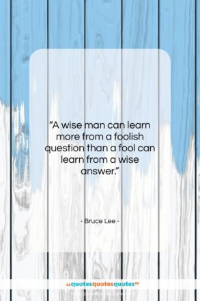 """Bruce Lee quote: """"A wise man can learn more from…""""- at QuotesQuotesQuotes.com"""