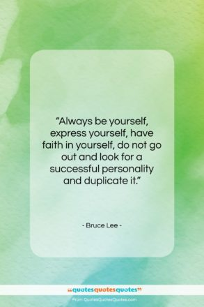 """Bruce Lee quote: """"Always be yourself, express yourself, have faith…""""- at QuotesQuotesQuotes.com"""