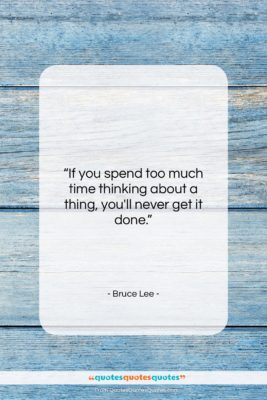 """Bruce Lee quote: """"If you spend too much time thinking…""""- at QuotesQuotesQuotes.com"""