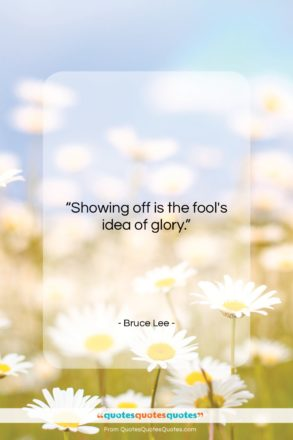 """Bruce Lee quote: """"Showing off is the fool's idea of…""""- at QuotesQuotesQuotes.com"""