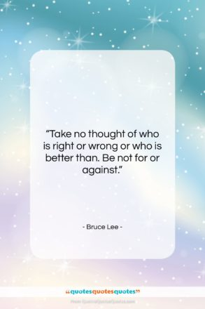 """Bruce Lee quote: """"Take no thought of who is right…""""- at QuotesQuotesQuotes.com"""