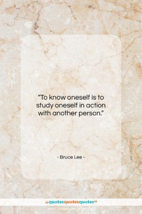 """Bruce Lee quote: """"To know oneself is to study oneself…""""- at QuotesQuotesQuotes.com"""