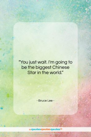 """Bruce Lee quote: """"You just wait. I'm going to be…""""- at QuotesQuotesQuotes.com"""