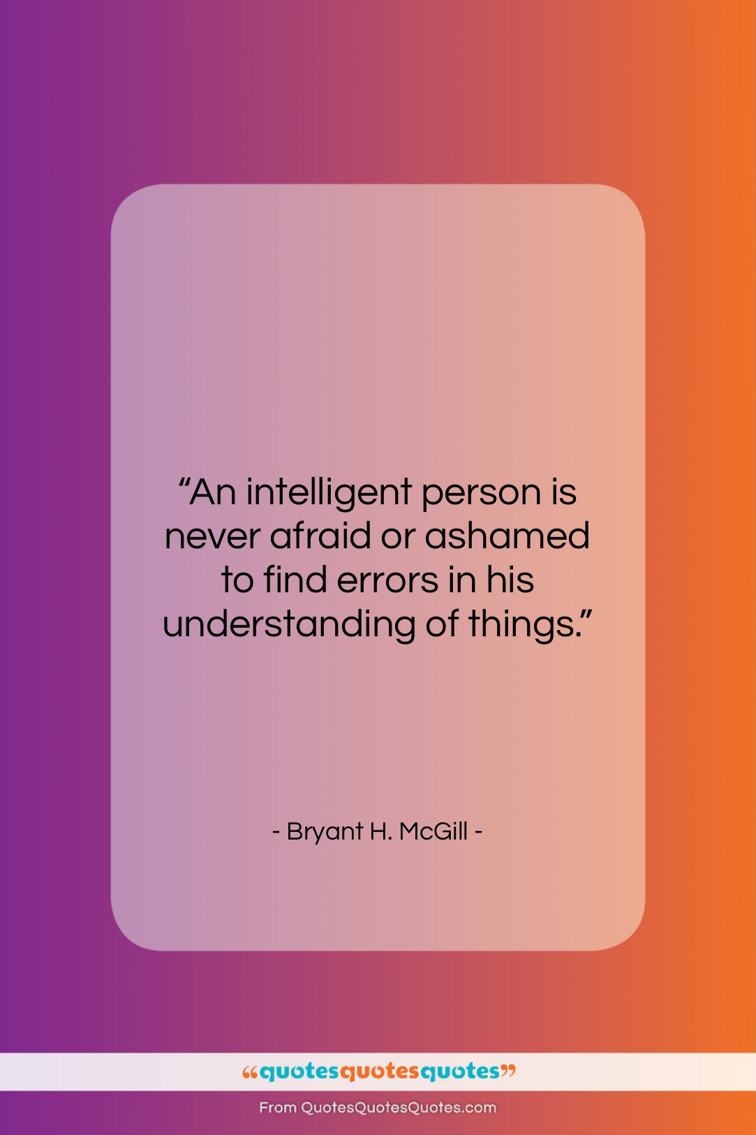 """Bryant H. McGill quote: """"An intelligent person is never afraid or…""""- at QuotesQuotesQuotes.com"""
