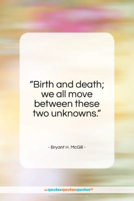 """Bryant H. McGill quote: """"Birth and death; we all move between…""""- at QuotesQuotesQuotes.com"""
