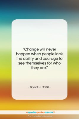 """Bryant H. McGill quote: """"Change will never happen when people lack…""""- at QuotesQuotesQuotes.com"""