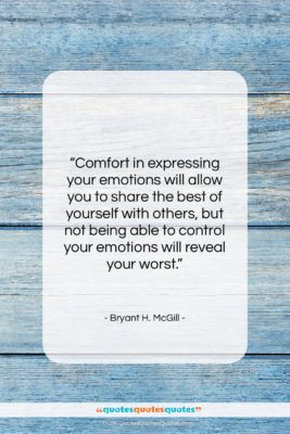 """Bryant H. McGill quote: """"Comfort in expressing your emotions will allow…""""- at QuotesQuotesQuotes.com"""