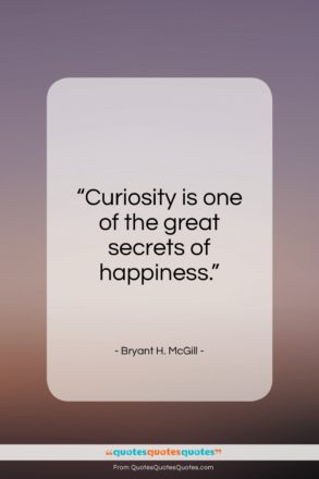 """Bryant H. McGill quote: """"Curiosity is one of the great secrets…""""- at QuotesQuotesQuotes.com"""