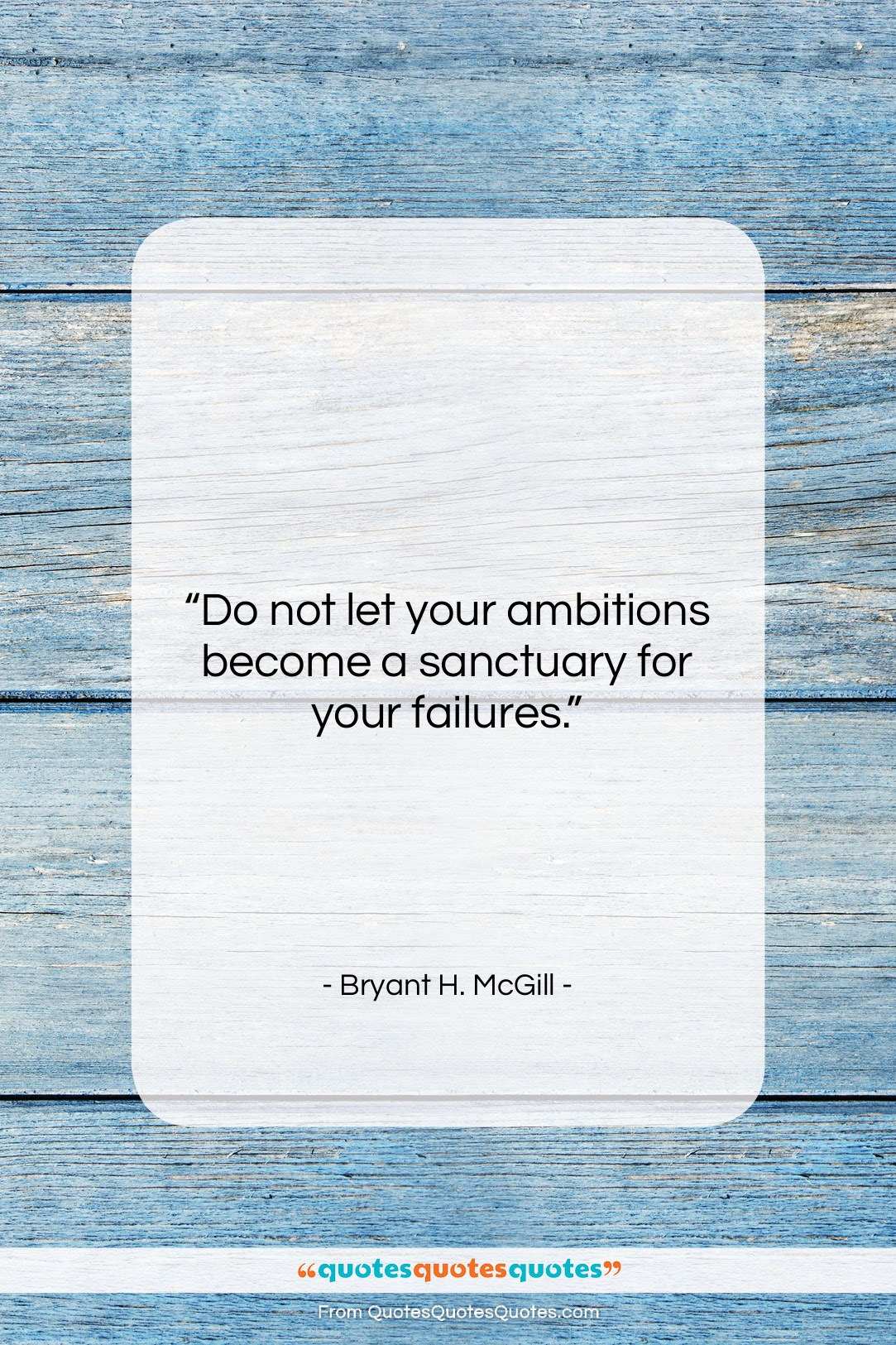 "Bryant H. McGill quote: ""Do not let your ambitions become a…""- at QuotesQuotesQuotes.com"