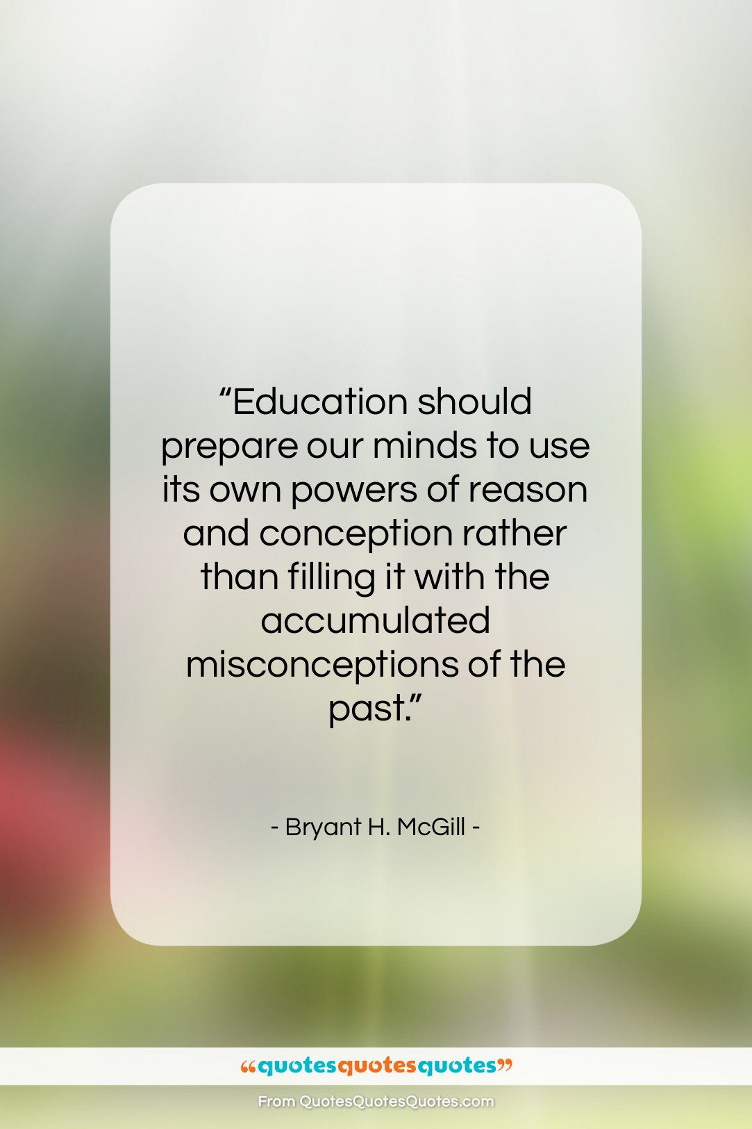 """Bryant H. McGill quote: """"Education should prepare our minds to use…""""- at QuotesQuotesQuotes.com"""