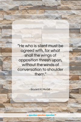 """Bryant H. McGill quote: """"He who is silent must be agreed…""""- at QuotesQuotesQuotes.com"""