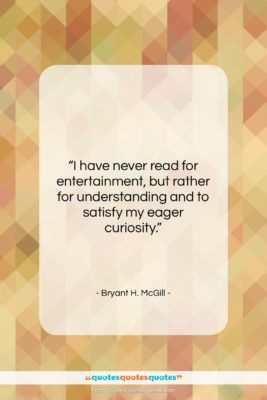 "Bryant H. McGill quote: ""I have never read for entertainment, but…""- at QuotesQuotesQuotes.com"