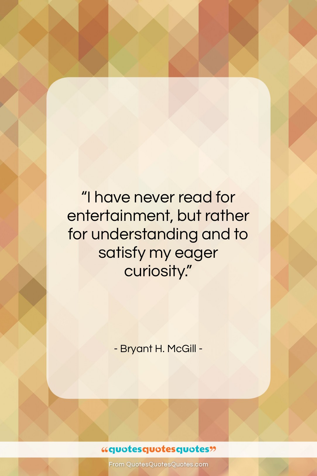 """Bryant H. McGill quote: """"I have never read for entertainment, but…""""- at QuotesQuotesQuotes.com"""