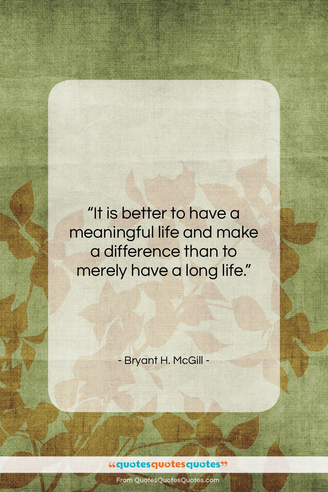 """Bryant H. McGill quote: """"It is better to have a meaningful…""""- at QuotesQuotesQuotes.com"""