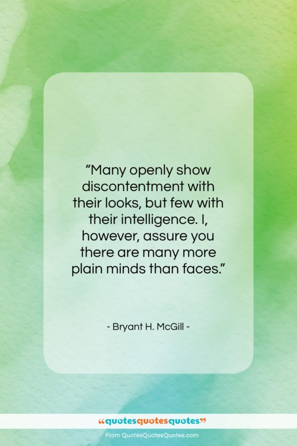 """Bryant H. McGill quote: """"Many openly show discontentment with their looks…""""- at QuotesQuotesQuotes.com"""