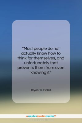 """Bryant H. McGill quote: """"Most people do not actually know how…""""- at QuotesQuotesQuotes.com"""
