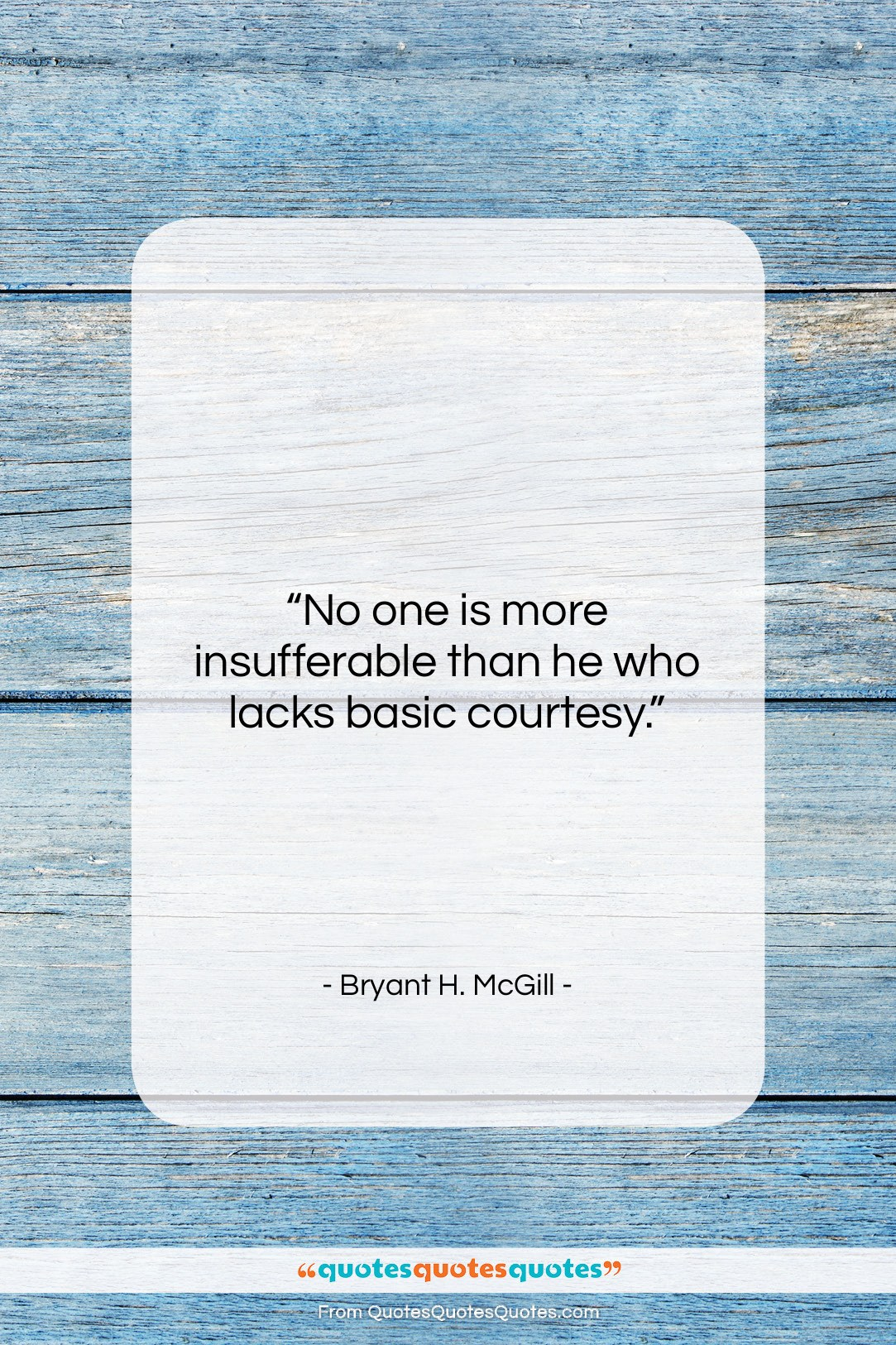 """Bryant H. McGill quote: """"No one is more insufferable than he…""""- at QuotesQuotesQuotes.com"""