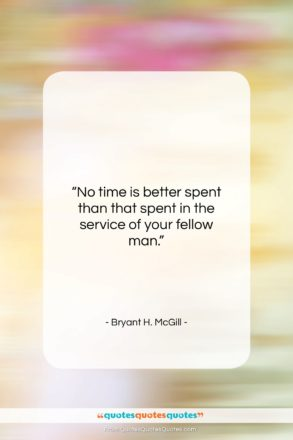 "Bryant H. McGill quote: ""No time is better spent than that…""- at QuotesQuotesQuotes.com"