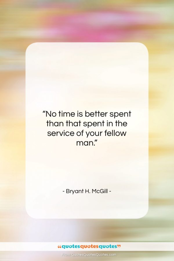 """Bryant H. McGill quote: """"No time is better spent than that…""""- at QuotesQuotesQuotes.com"""
