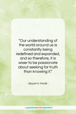 """Bryant H. McGill quote: """"Our understanding of the world around us…""""- at QuotesQuotesQuotes.com"""