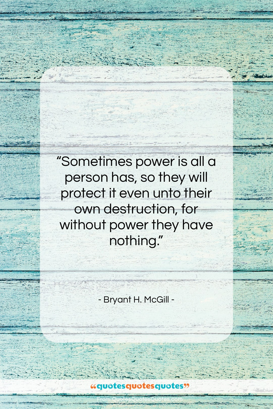 """Bryant H. McGill quote: """"Sometimes power is all a person has,…""""- at QuotesQuotesQuotes.com"""